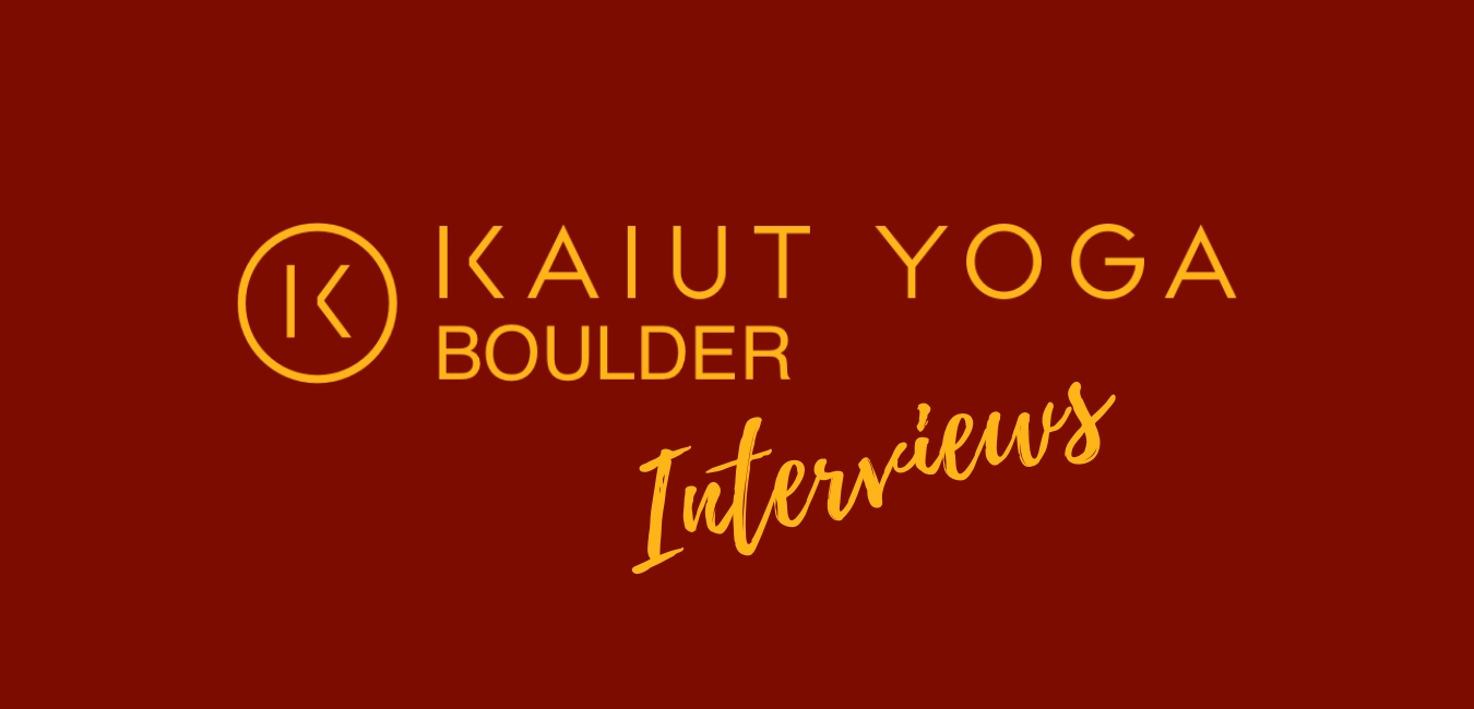 Kaiut Yoga Boulder Interviews